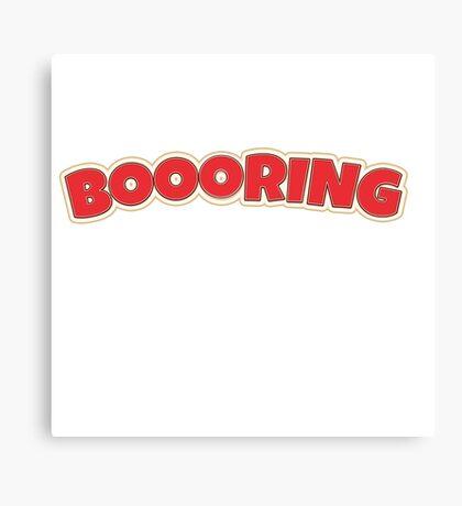 Boring- booring Canvas Print