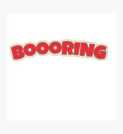 Boring- booring Photographic Print