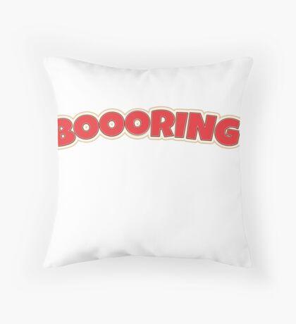 Boring- booring Throw Pillow