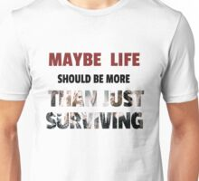 The 100 - Maybe life should be more than just surviving Unisex T-Shirt