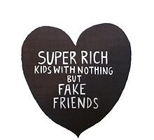 Super Rich Kids with Nothing but fake friends by AnnikaPeterson