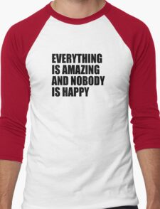 Everything Is Amazing And Nobody Is Happy Men's Baseball ¾ T-Shirt