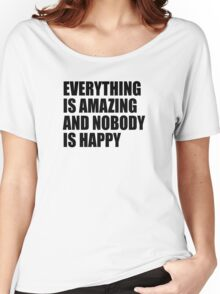 Everything Is Amazing And Nobody Is Happy Women's Relaxed Fit T-Shirt