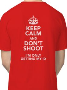 Keep Calm and Don't Shoot Classic T-Shirt