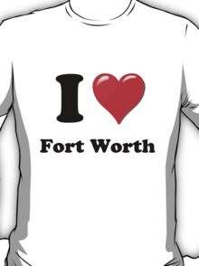 I Love Fort Worth T-Shirt