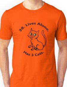 38. Lives Alone. Has 3 Cats. Unisex T-Shirt