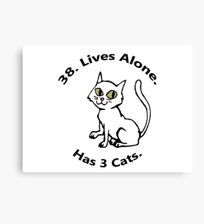 38. Lives Alone. Has 3 Cats. Canvas Print