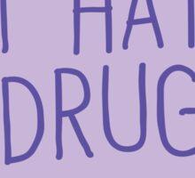 I hate drugs Sticker