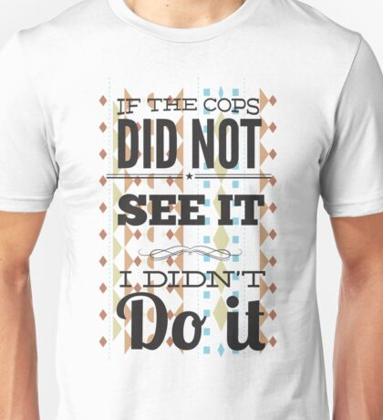 If The Cops Unisex T-Shirt