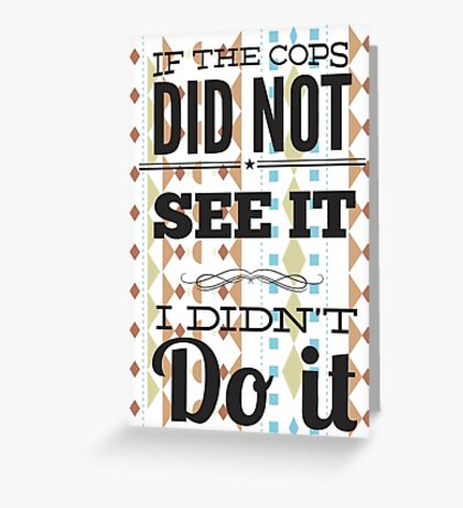 If The Cops Greeting Card