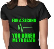 FOR A SECOND YOU BORED ME TO DEATH Womens Fitted T-Shirt