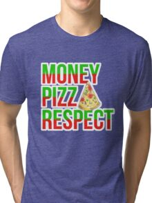 Money Pizza Respect Tri-blend T-Shirt