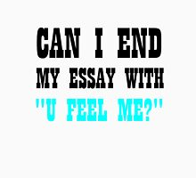 "CAN I END MY ESSAY WITH ""U FEEL ME?"" Unisex T-Shirt"