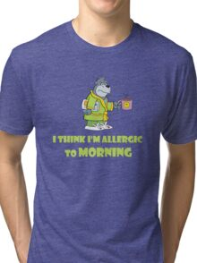 I think I'm Allergic to Morning, funny animal print Tri-blend T-Shirt