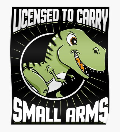 Licensed To Carry Small Arms T-Rex Poster