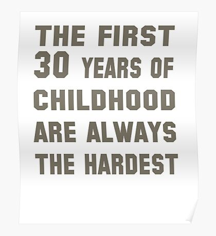 The First 30 Years Of Childhood Are Always The Hardest Poster