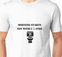 Morning Starts not with Coffee, adult humor, Gift idea Unisex T-Shirt