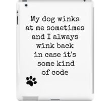 My dog winks at me sometimes... iPad Case/Skin