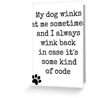 My dog winks at me sometimes... Greeting Card