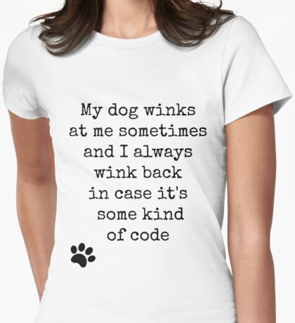 My dog winks at me sometimes... Womens Fitted T-Shirt