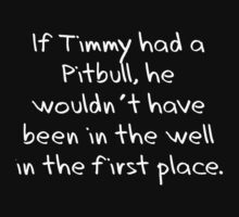 If Timmy had a Pitbull... by Kristina Gale