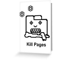 Kill Pages Greeting Card