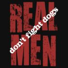 REAL MEN don't fight dogs by Kristina Gale