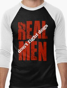 REAL MEN don't fight dogs Men's Baseball ¾ T-Shirt