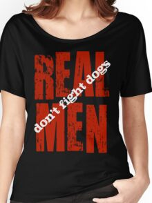 REAL MEN don't fight dogs Women's Relaxed Fit T-Shirt