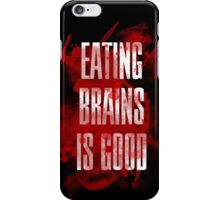 Eating brains is good iPhone Case/Skin