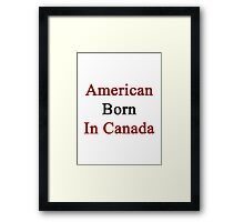 American Born In Canada  Framed Print