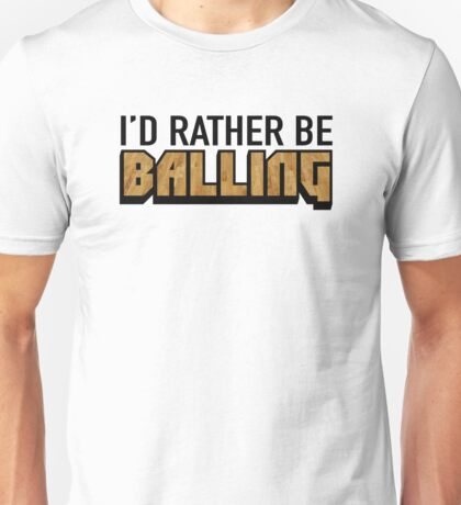 I'd Rather Be Balling Unisex T-Shirt