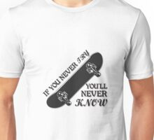 If You Never Try, You'll Never Know - Skateboarding Unisex T-Shirt