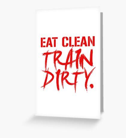 EAT CLEAN TRAIN DIRTY Greeting Card