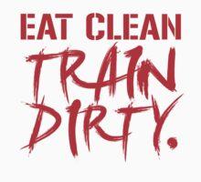 EAT CLEAN TRAIN DIRTY by Black-Deep