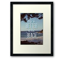 Life is Better at the Beach! Framed Print