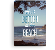 Life is Better at the Beach! Metal Print