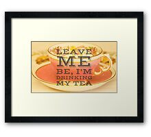 Leave me be I'm drinking my tea, typography quote on accessories Framed Print