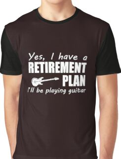 Yes I Have A Retirement Plan I'll Be Playing Guitar Graphic T-Shirt