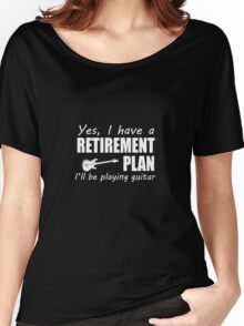 Yes I Have A Retirement Plan I'll Be Playing Guitar Women's Relaxed Fit T-Shirt