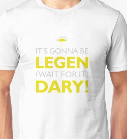 H.I.M.Y.M (It's gonna be LEGEN.. wait for it.. DARY) Unisex T-Shirt