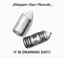 Sharpen your pencils... IT IS DRAWING DAY! Unisex T-Shirt