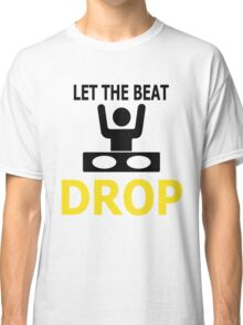 Let The Beat Classic T-Shirt