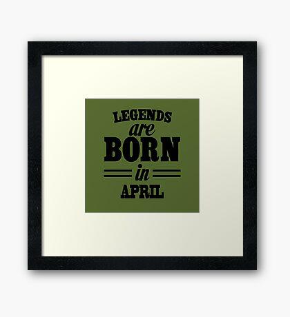 Legends are born in April Framed Print