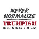 Trumpism Is Not Normal by cinn