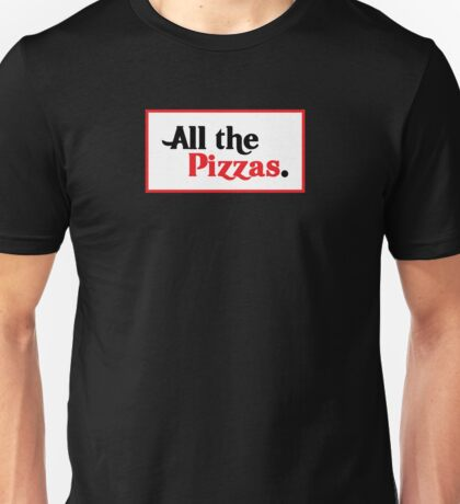 All The Pizzas | Who Doesn't Love Pizza? Unisex T-Shirt