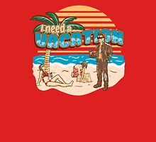 I need a vacation Unisex T-Shirt
