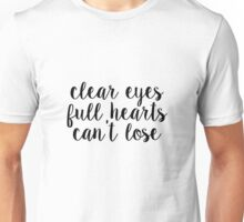 clear eyes full hearts cant lose~~ script Unisex T-Shirt