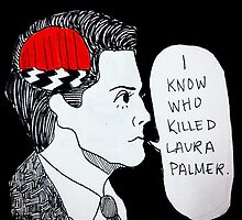 I Know Who Killed Laura Palmer  by DamnFineCoffee