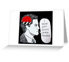 I Know Who Killed Laura Palmer  Greeting Card